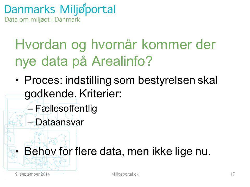 9. september 2014Miljoeportal.dk17 Hvordan og hvornår kommer der nye data på Arealinfo.