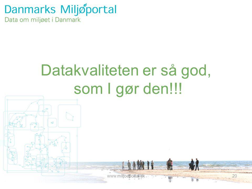 www.mIljoeportal.dk20 Datakvaliteten er så god, som I gør den!!!