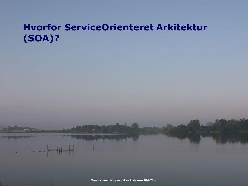Geografien i de ny registre - Geforum 10/9 2008 Hvorfor ServiceOrienteret Arkitektur (SOA)