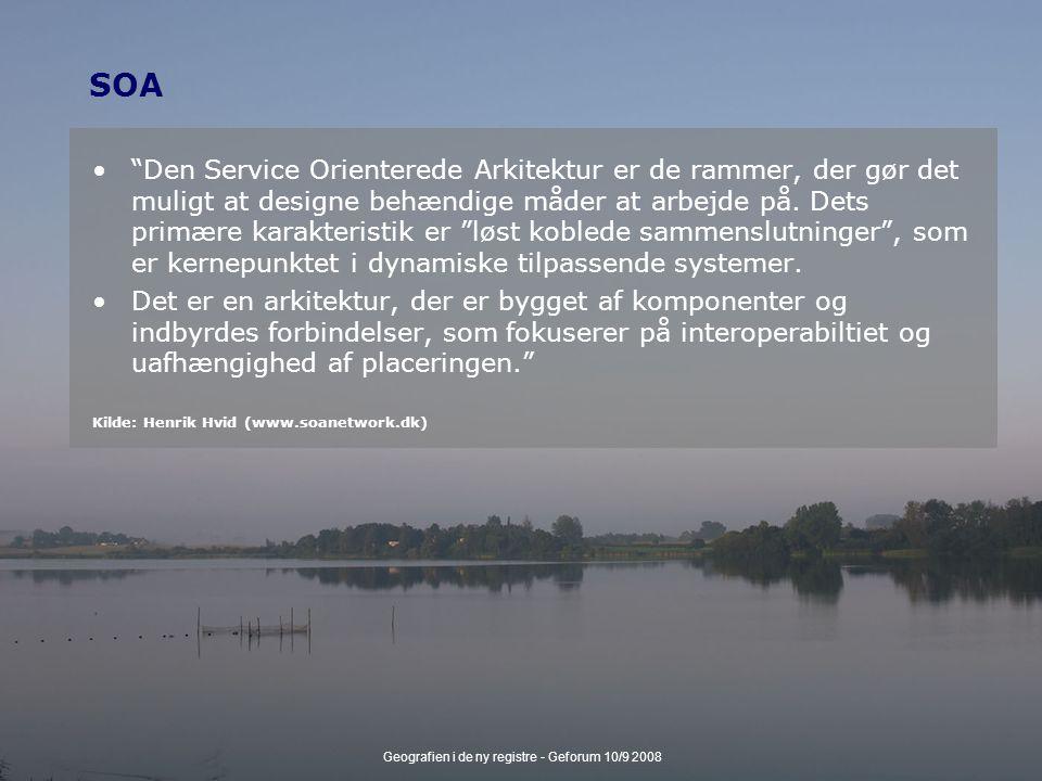 Geografien i de ny registre - Geforum 10/9 2008 SOA Den Service Orienterede Arkitektur er de rammer, der gør det muligt at designe behændige måder at arbejde på.