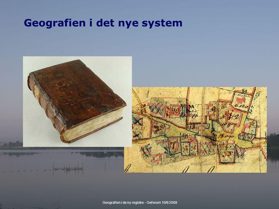 Geografien i de ny registre - Geforum 10/9 2008 Geografien i det nye system