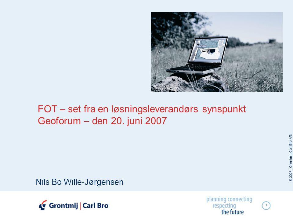 © 2007, Grontmij | Carl Bro A/S 1 FOT – set fra en løsningsleverandørs synspunkt Geoforum – den 20.