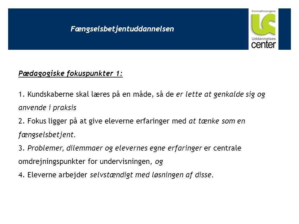 Fængselsbetjentuddannelsen Pædagogiske fokuspunkter 1: 1.