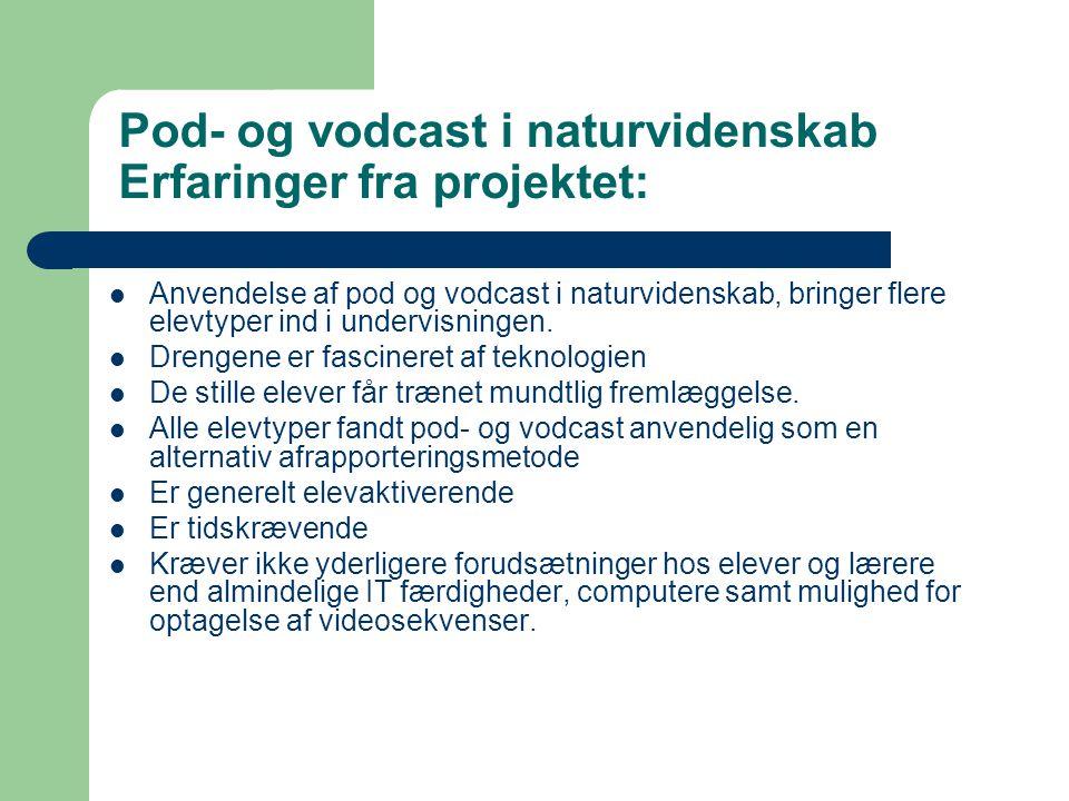 Pod- og vodcast i naturvidenskab Erfaringer fra projektet: Anvendelse af pod og vodcast i naturvidenskab, bringer flere elevtyper ind i undervisningen.