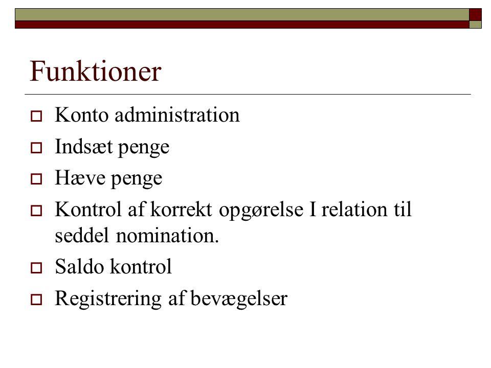 Funktioner  Konto administration  Indsæt penge  Hæve penge  Kontrol af korrekt opgørelse I relation til seddel nomination.