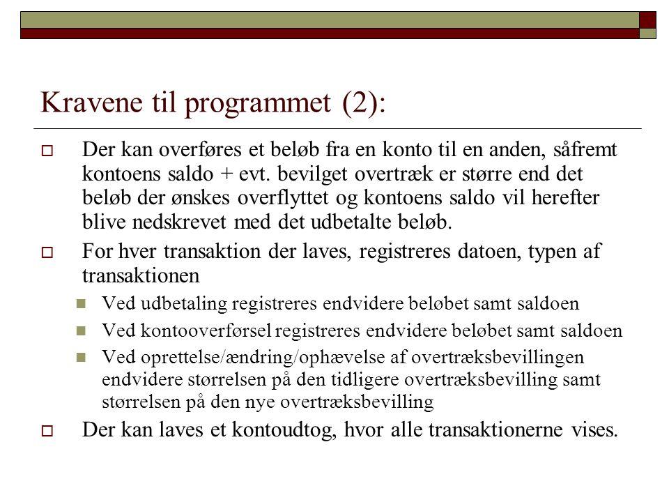 Kravene til programmet (2):  Der kan overføres et beløb fra en konto til en anden, såfremt kontoens saldo + evt.