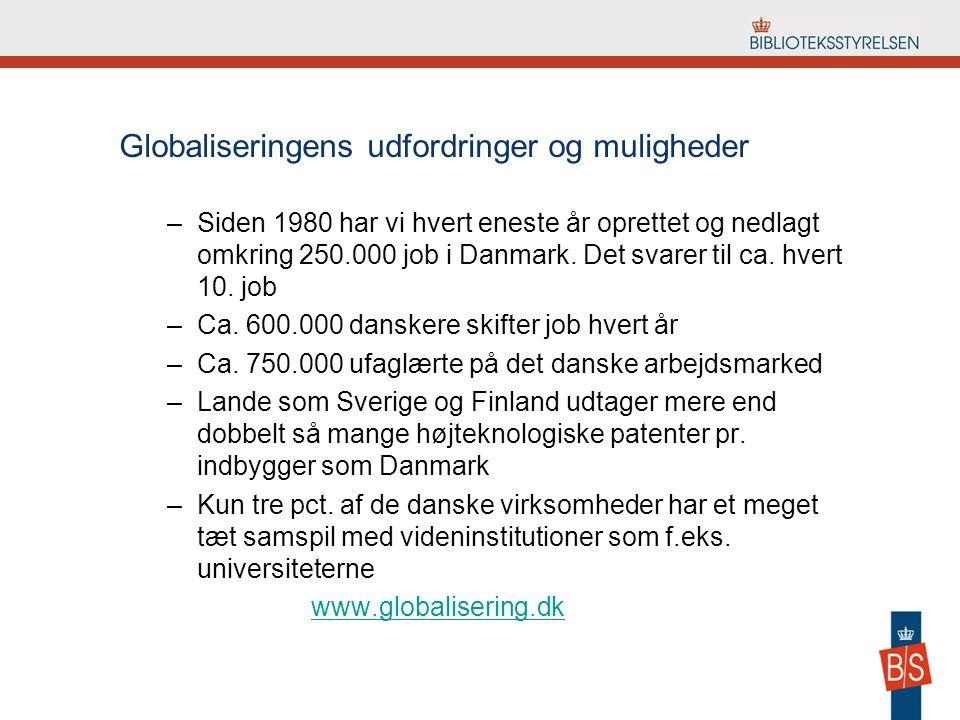 Globaliseringens udfordringer og muligheder –Siden 1980 har vi hvert eneste år oprettet og nedlagt omkring 250.000 job i Danmark.