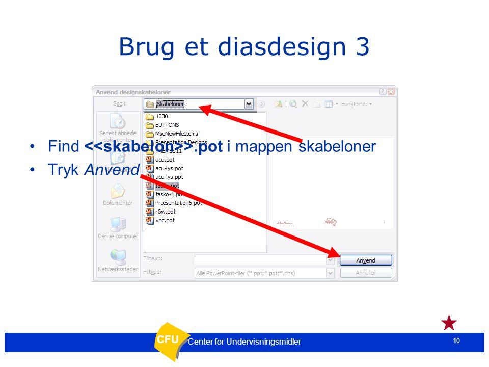 CFU 9 Center for Undervisningsmidler Brug et diasdesign 2 Klik her for at finde designskabelonen