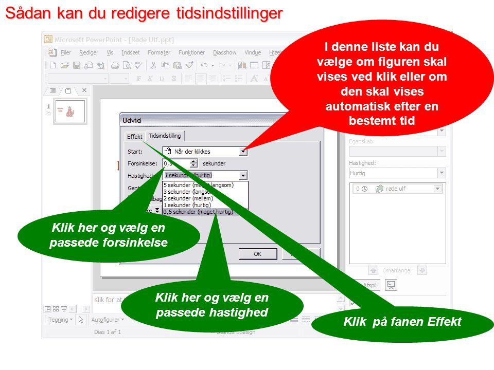 Klik her og vælg Efter forrige I opgaveruden er det nu muligt at redigere den animation du har valgt Klik her og vælg Tidsindstilling Sådan kan du redigere en brugerstyret animation