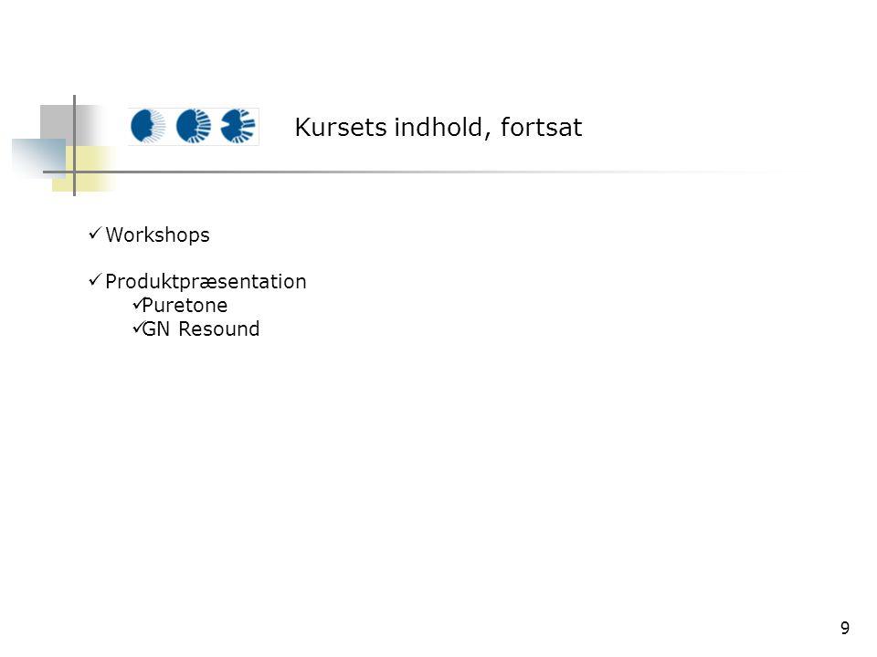 9 Workshops Produktpræsentation Puretone GN Resound Kursets indhold, fortsat