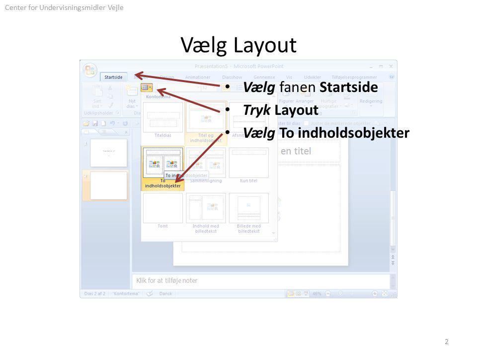 Center for Undervisningsmidler Vejle Vælg Layout Vælg fanen Startside Tryk Layout Vælg To indholdsobjekter 2