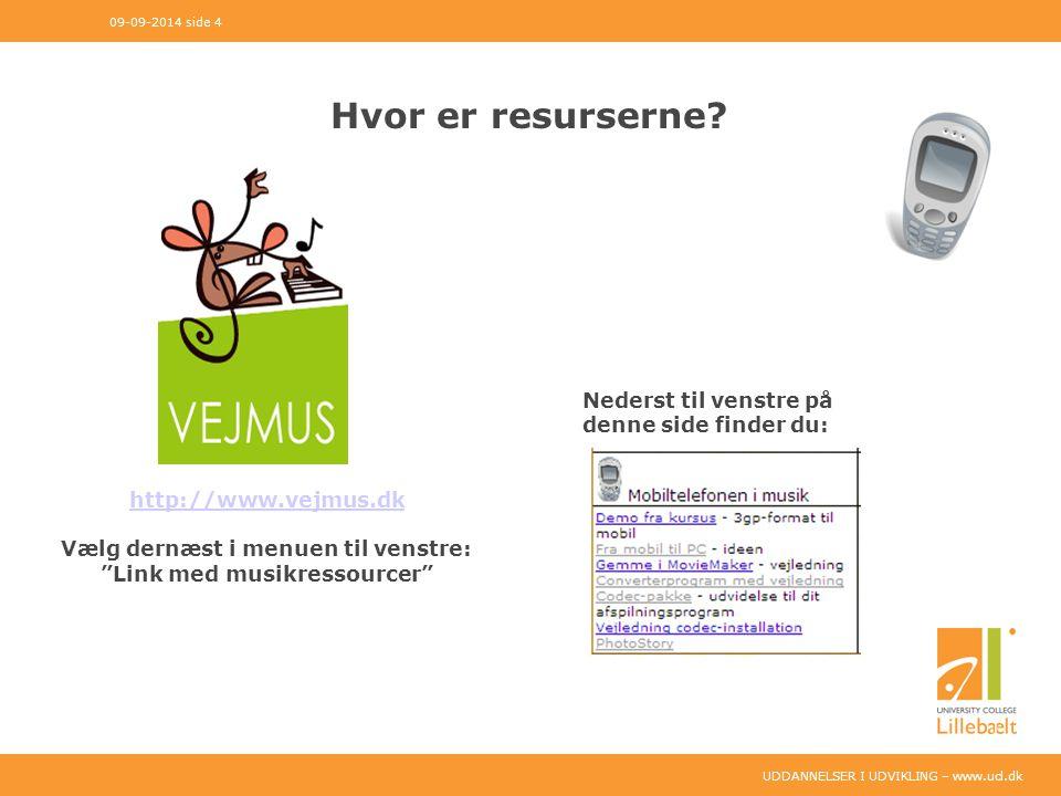 UDDANNELSER I UDVIKLING – www.ucl.dk Hvor er resurserne.