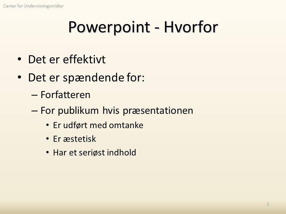 Center for Undervisningsmidler Powerpoint - Hvorfor Det er effektivt Det er spændende for: – Forfatteren – For publikum hvis præsentationen Er udført med omtanke Er æstetisk Har et seriøst indhold 3