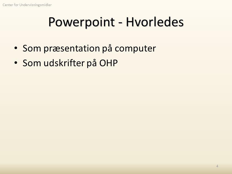 Center for Undervisningsmidler Powerpoint - Hvorledes Som præsentation på computer Som udskrifter på OHP 4