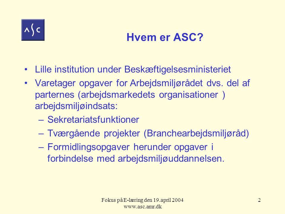 Fokus på E-læring den 19.april 2004 www.asc.amr.dk 2 Hvem er ASC.