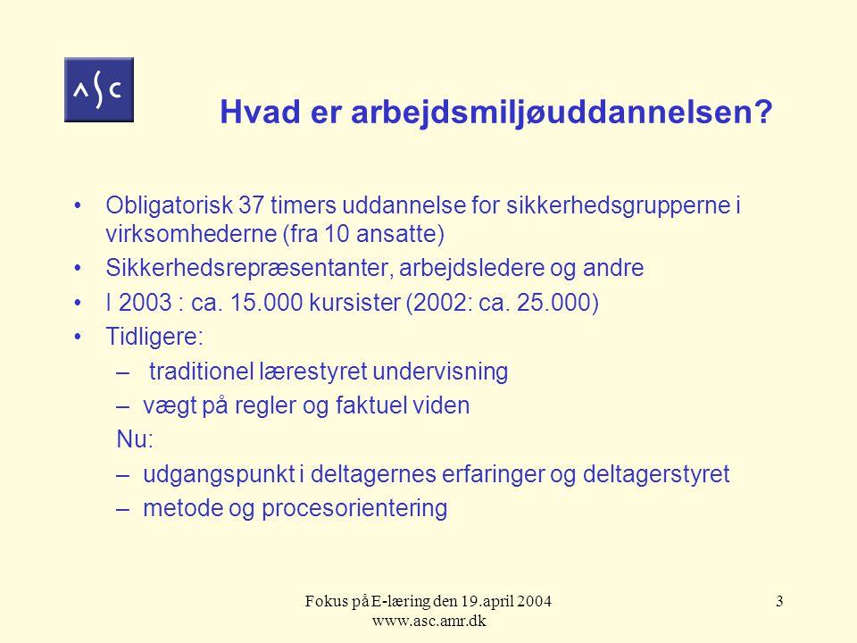 Fokus på E-læring den 19.april 2004 www.asc.amr.dk 3 Hvad er arbejdsmiljøuddannelsen.