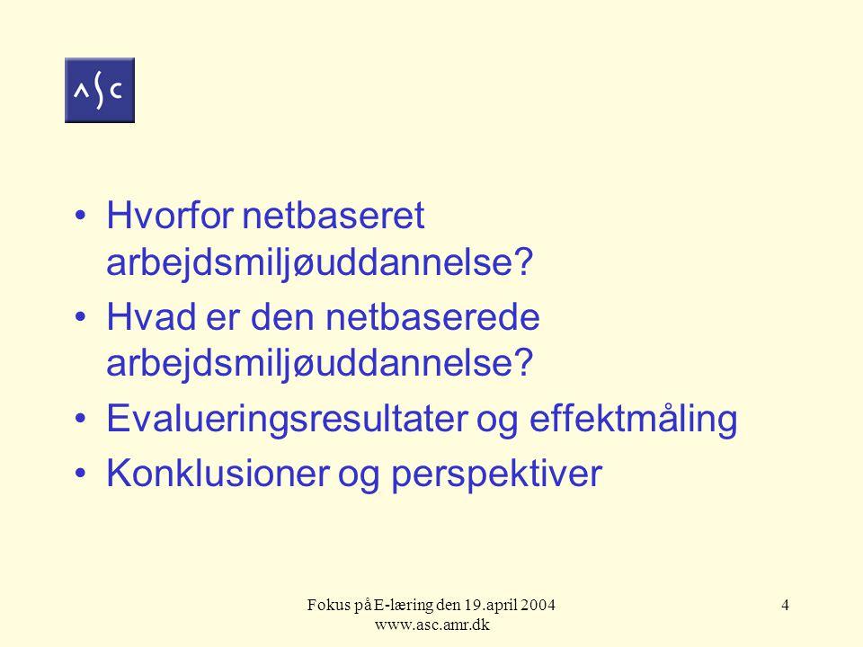 Fokus på E-læring den 19.april 2004 www.asc.amr.dk 4 Hvorfor netbaseret arbejdsmiljøuddannelse.
