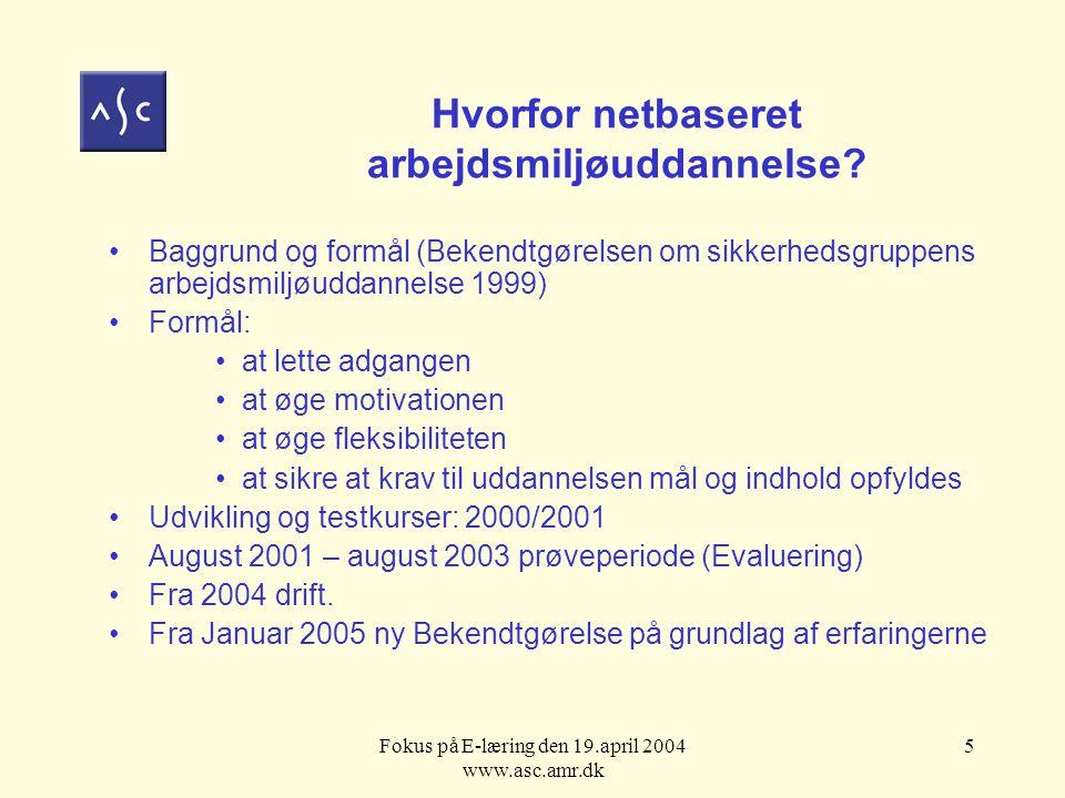 Fokus på E-læring den 19.april 2004 www.asc.amr.dk 5 Hvorfor netbaseret arbejdsmiljøuddannelse.