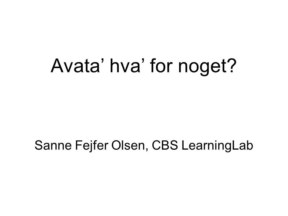 Avata' hva' for noget Sanne Fejfer Olsen, CBS LearningLab