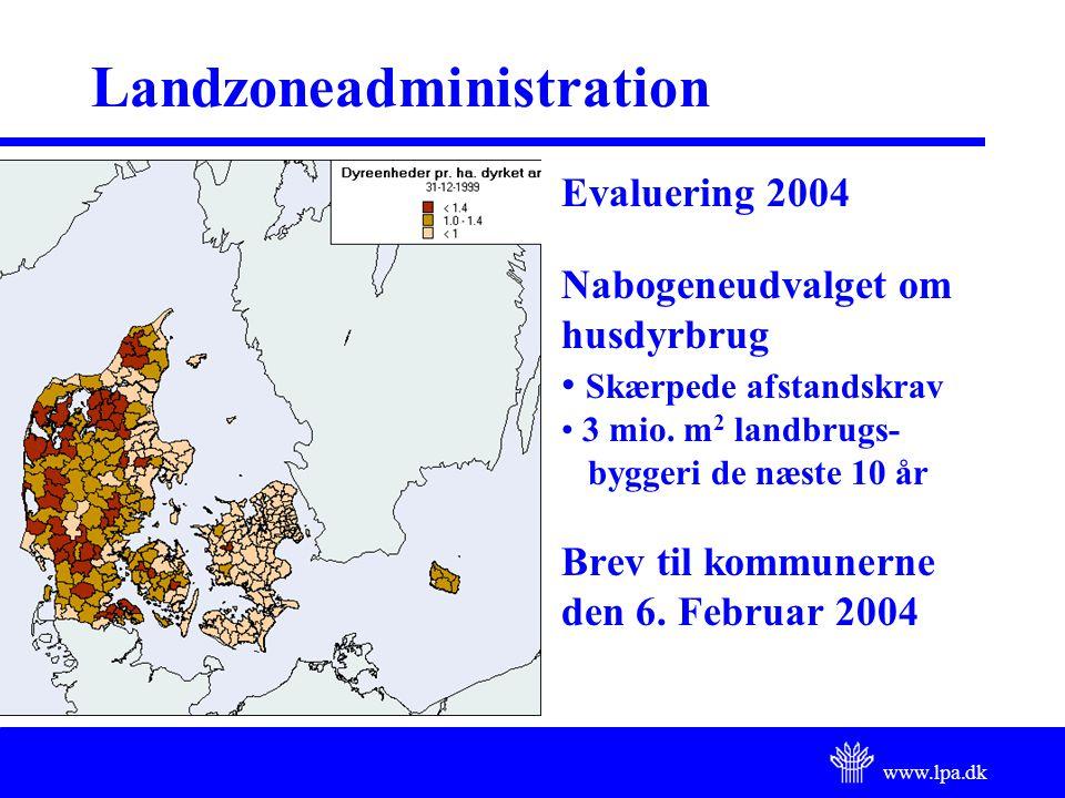 www.lpa.dk Landzoneadministration Evaluering 2004 Nabogeneudvalget om husdyrbrug Skærpede afstandskrav 3 mio.