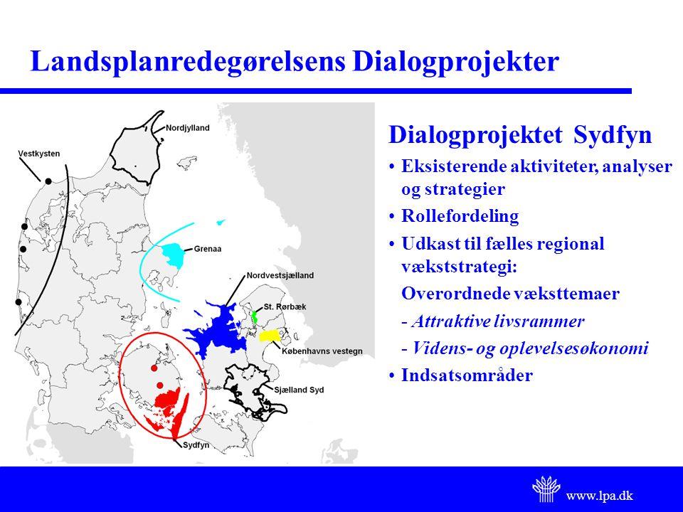 www.lpa.dk Landsplanredegørelsens Dialogprojekter Dialogprojektet Sydfyn Eksisterende aktiviteter, analyser og strategier Rollefordeling Udkast til fælles regional vækststrategi: Overordnede væksttemaer - Attraktive livsrammer - Videns- og oplevelsesøkonomi Indsatsområder