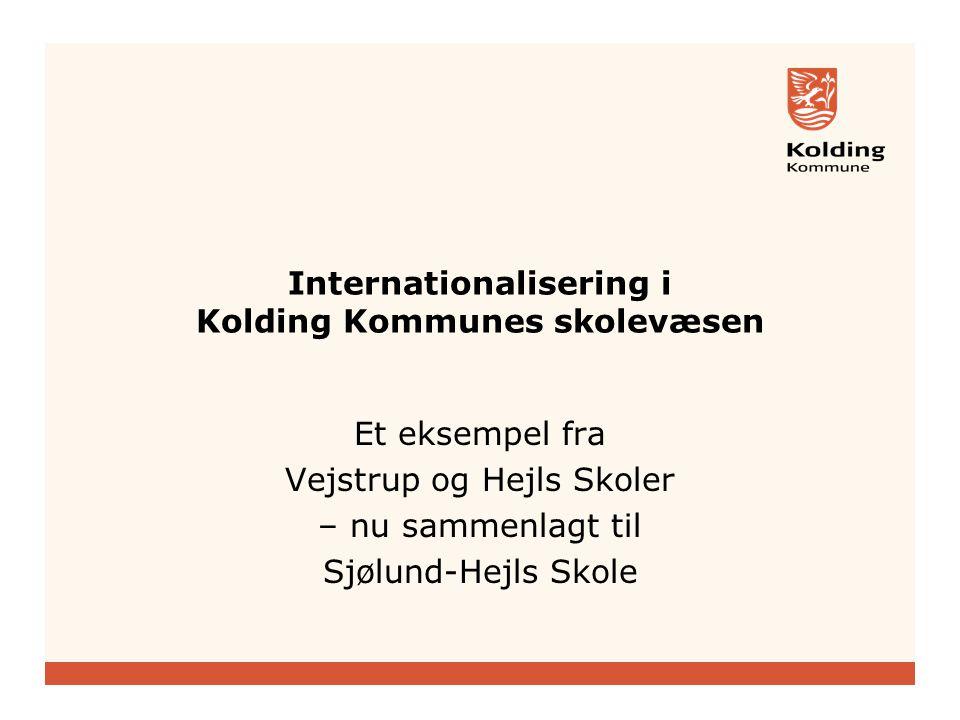 Internationalisering i Kolding Kommunes skolevæsen Et eksempel fra Vejstrup og Hejls Skoler – nu sammenlagt til Sjølund-Hejls Skole