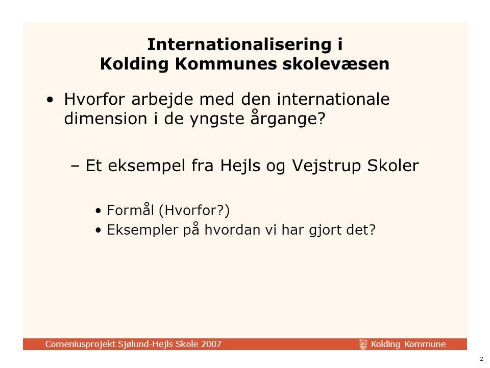 Kolding Kommune Comeniusprojekt Sjølund-Hejls Skole 2007 2 Internationalisering i Kolding Kommunes skolevæsen Hvorfor arbejde med den internationale dimension i de yngste årgange.