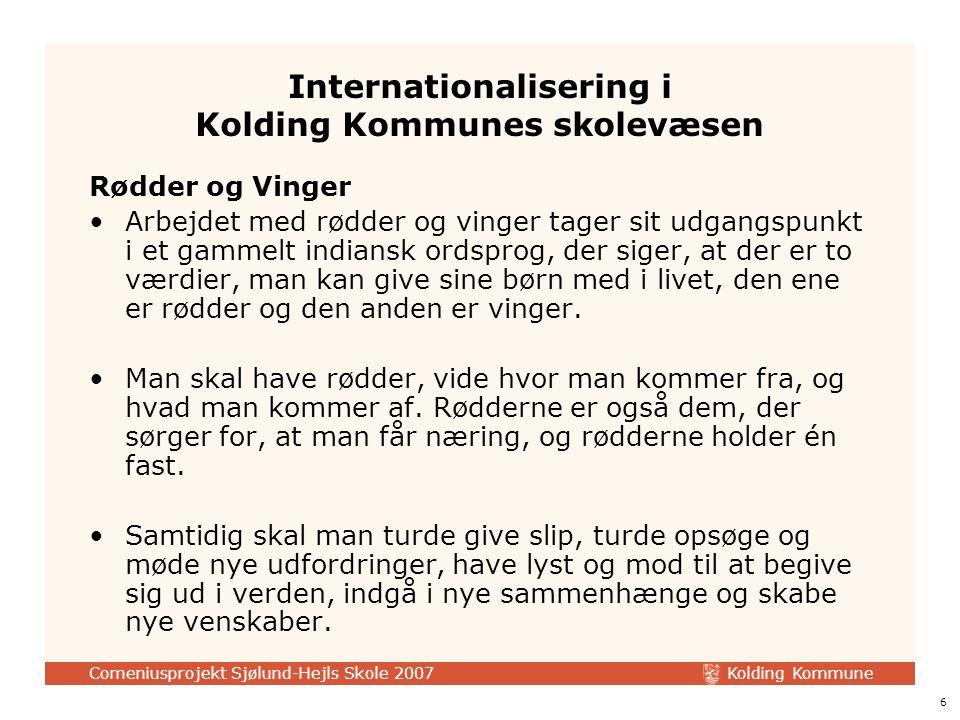 Kolding Kommune Comeniusprojekt Sjølund-Hejls Skole 2007 6 Internationalisering i Kolding Kommunes skolevæsen Rødder og Vinger Arbejdet med rødder og vinger tager sit udgangspunkt i et gammelt indiansk ordsprog, der siger, at der er to værdier, man kan give sine børn med i livet, den ene er rødder og den anden er vinger.
