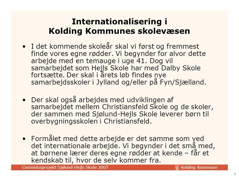 Kolding Kommune Comeniusprojekt Sjølund-Hejls Skole 2007 7 Internationalisering i Kolding Kommunes skolevæsen I det kommende skoleår skal vi først og fremmest finde vores egne rødder.