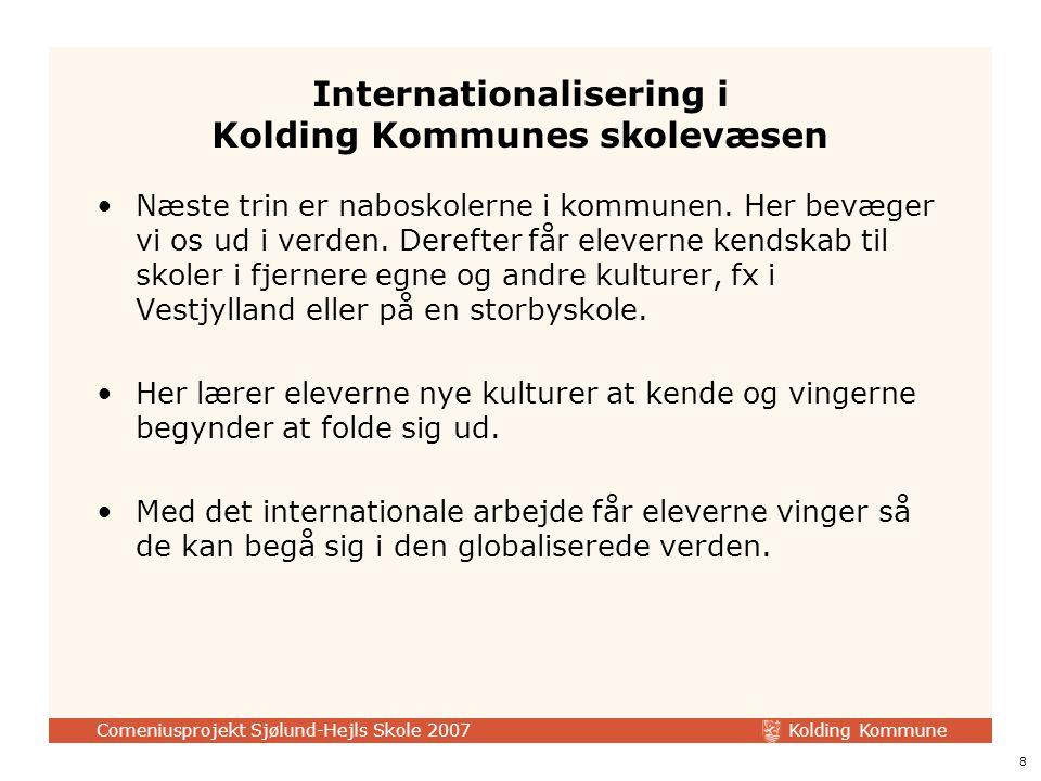 Kolding Kommune Comeniusprojekt Sjølund-Hejls Skole 2007 8 Internationalisering i Kolding Kommunes skolevæsen Næste trin er naboskolerne i kommunen.