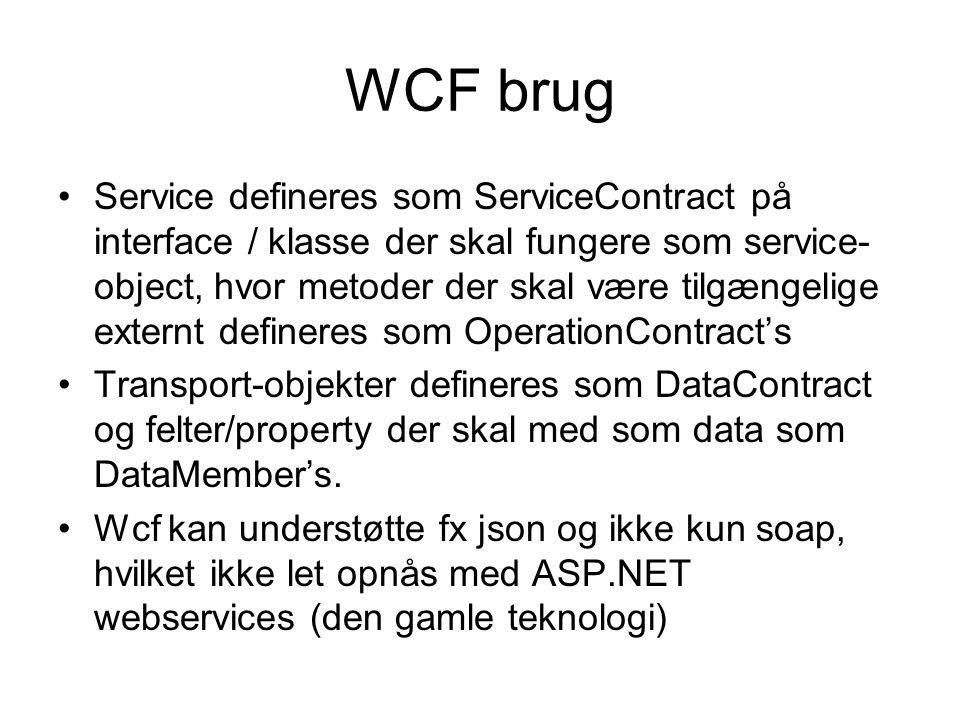 WCF brug Service defineres som ServiceContract på interface / klasse der skal fungere som service- object, hvor metoder der skal være tilgængelige externt defineres som OperationContract's Transport-objekter defineres som DataContract og felter/property der skal med som data som DataMember's.
