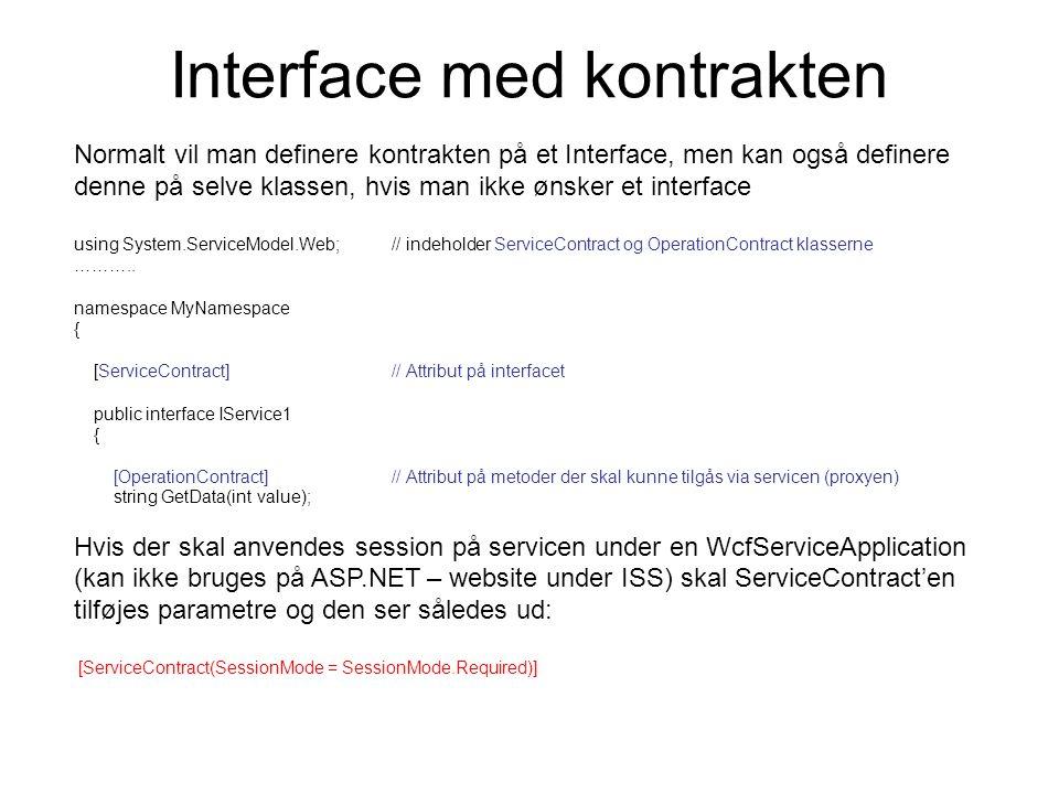 Normalt vil man definere kontrakten på et Interface, men kan også definere denne på selve klassen, hvis man ikke ønsker et interface using System.ServiceModel.Web;// indeholder ServiceContract og OperationContract klasserne ………..