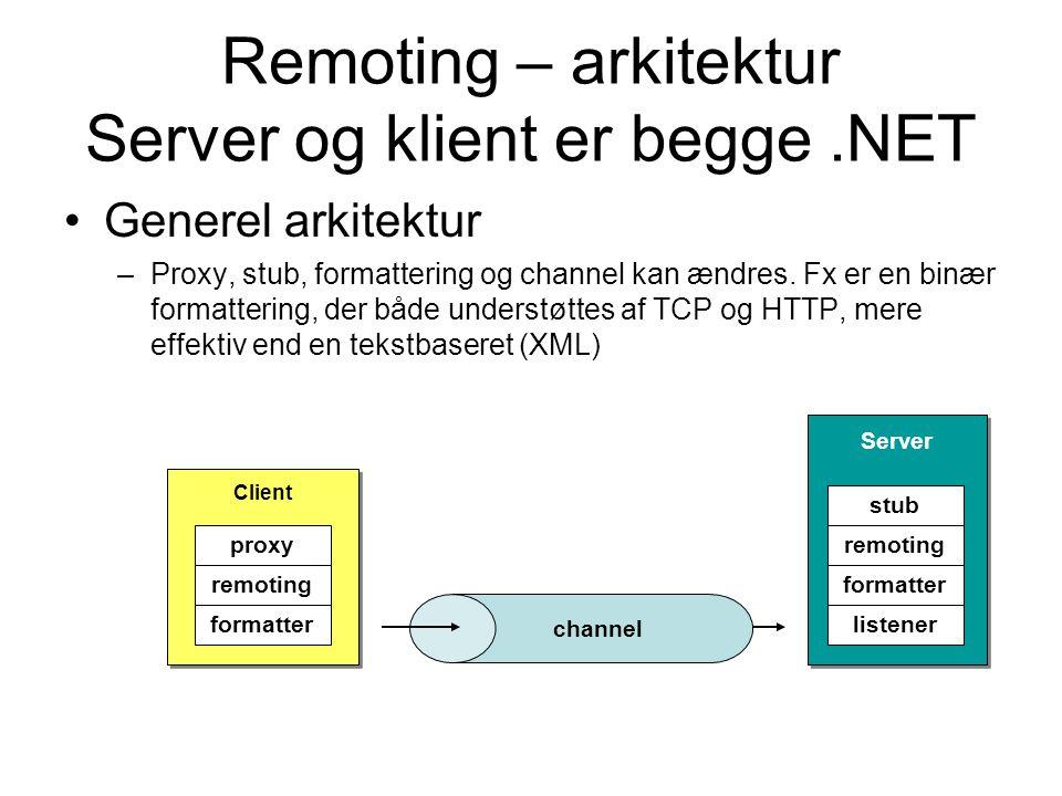 Remoting – arkitektur Server og klient er begge.NET Generel arkitektur –Proxy, stub, formattering og channel kan ændres.