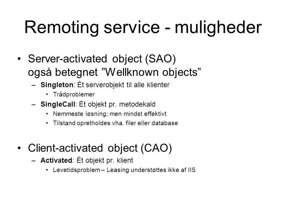 Remoting service - muligheder Server-activated object (SAO) også betegnet Wellknown objects –Singleton: Ét serverobjekt til alle klienter Trådproblemer –SingleCall: Ét objekt pr.