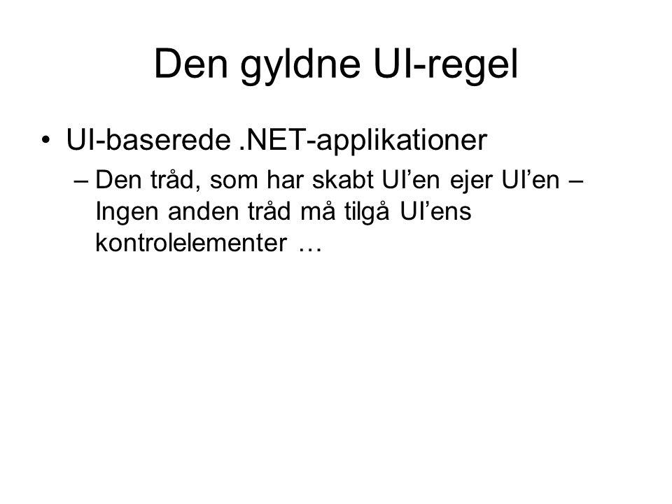Den gyldne UI-regel UI-baserede.NET-applikationer –Den tråd, som har skabt UI'en ejer UI'en – Ingen anden tråd må tilgå UI'ens kontrolelementer …