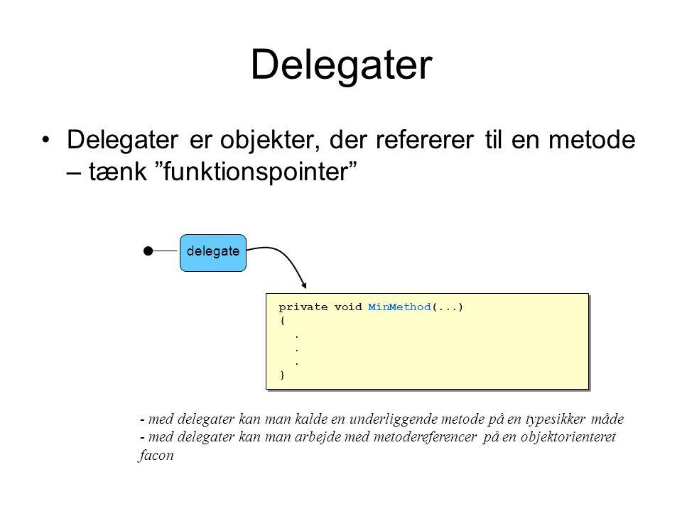 Delegater Delegater er objekter, der refererer til en metode – tænk funktionspointer private void MinMethod(...) {.