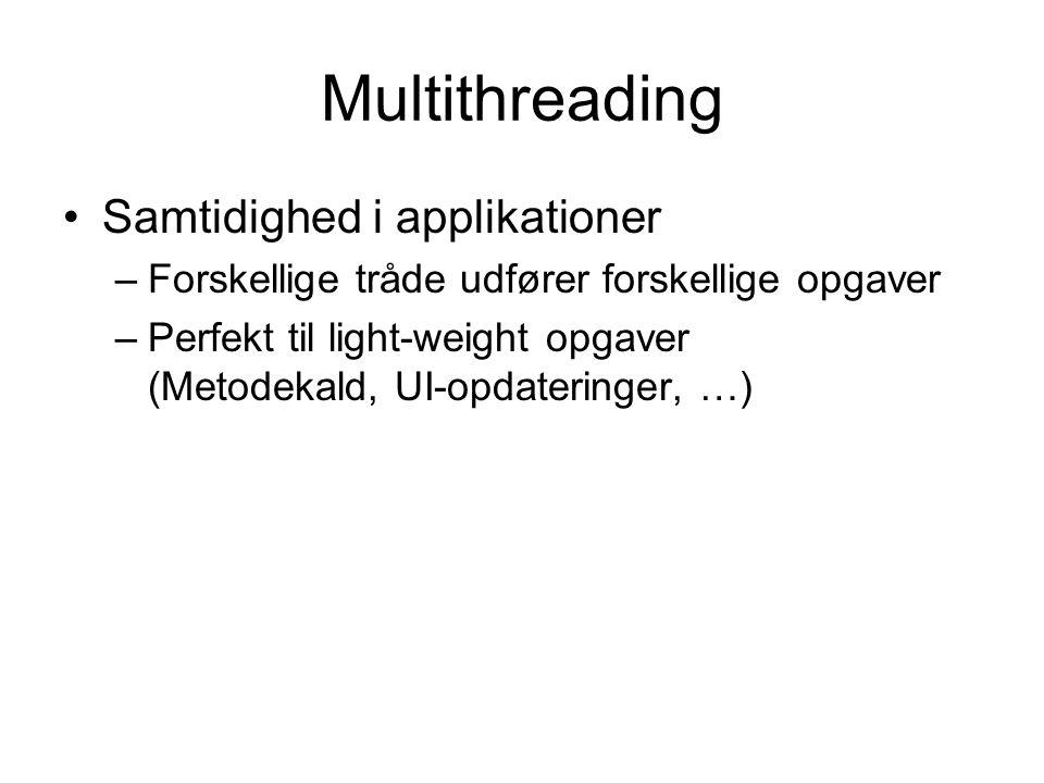 Multithreading Samtidighed i applikationer –Forskellige tråde udfører forskellige opgaver –Perfekt til light-weight opgaver (Metodekald, UI-opdateringer, …)