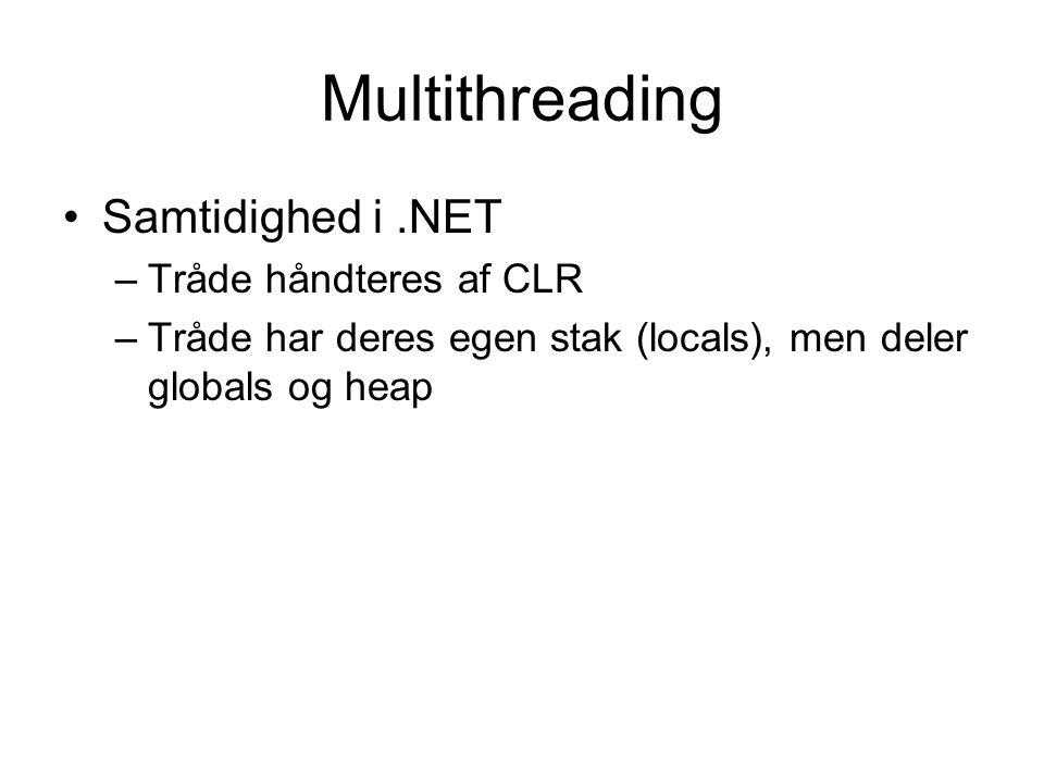 Multithreading Samtidighed i.NET –Tråde håndteres af CLR –Tråde har deres egen stak (locals), men deler globals og heap