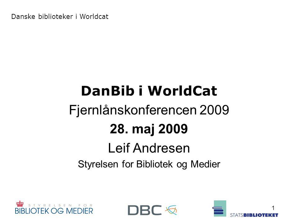 Danske biblioteker i Worldcat 1 DanBib i WorldCat Fjernlånskonferencen 2009 28.