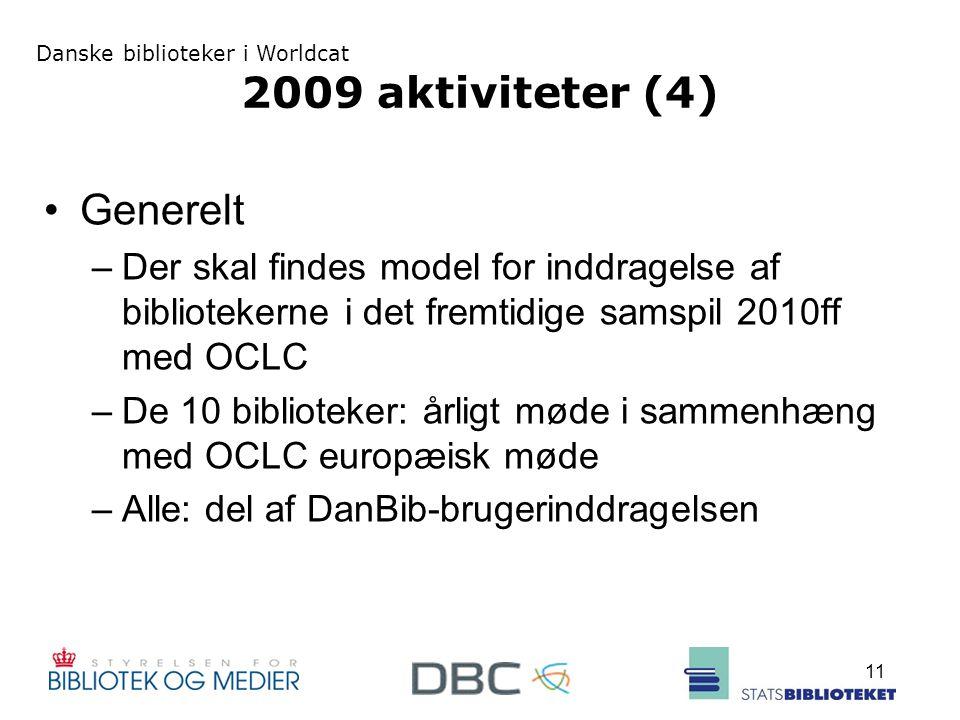 Danske biblioteker i Worldcat 11 2009 aktiviteter (4) Generelt –Der skal findes model for inddragelse af bibliotekerne i det fremtidige samspil 2010ff med OCLC –De 10 biblioteker: årligt møde i sammenhæng med OCLC europæisk møde –Alle: del af DanBib-brugerinddragelsen