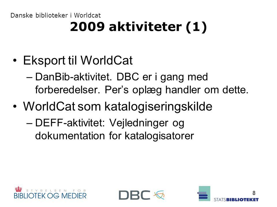 Danske biblioteker i Worldcat 8 2009 aktiviteter (1) Eksport til WorldCat –DanBib-aktivitet.