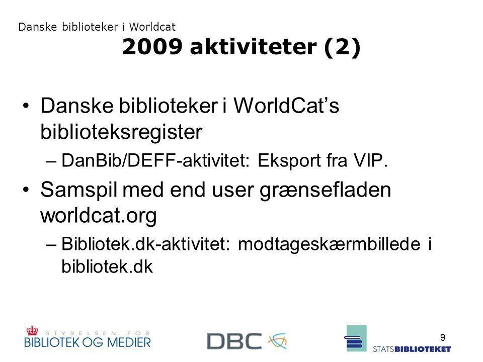 Danske biblioteker i Worldcat 9 2009 aktiviteter (2) Danske biblioteker i WorldCat's biblioteksregister –DanBib/DEFF-aktivitet: Eksport fra VIP.