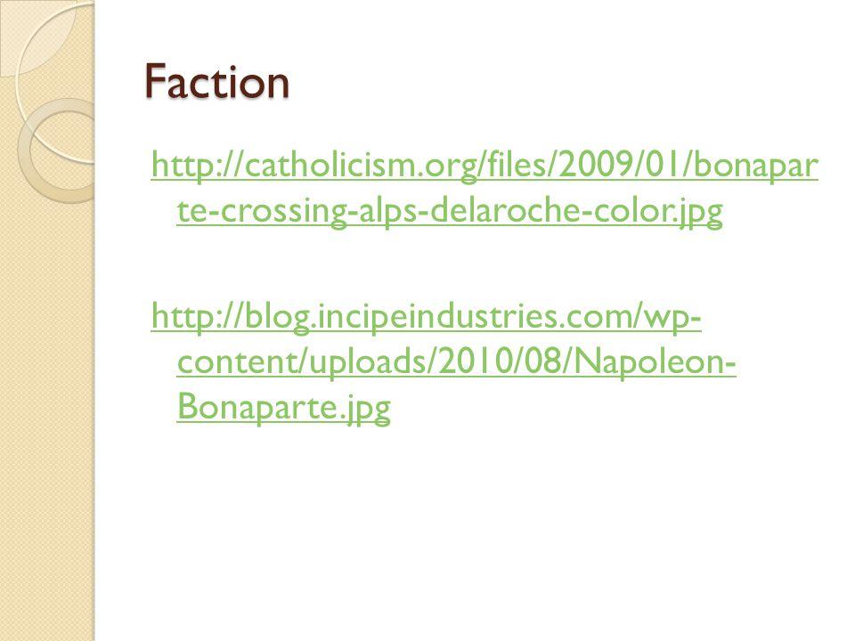 Faction http://catholicism.org/files/2009/01/bonapar te-crossing-alps-delaroche-color.jpg http://blog.incipeindustries.com/wp- content/uploads/2010/08/Napoleon- Bonaparte.jpg