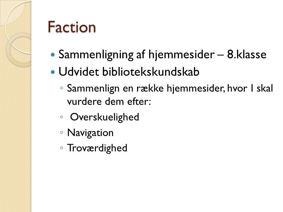 Faction Sammenligning af hjemmesider – 8.klasse Udvidet bibliotekskundskab ◦ Sammenlign en række hjemmesider, hvor I skal vurdere dem efter: ◦ Overskuelighed ◦ Navigation ◦ Troværdighed