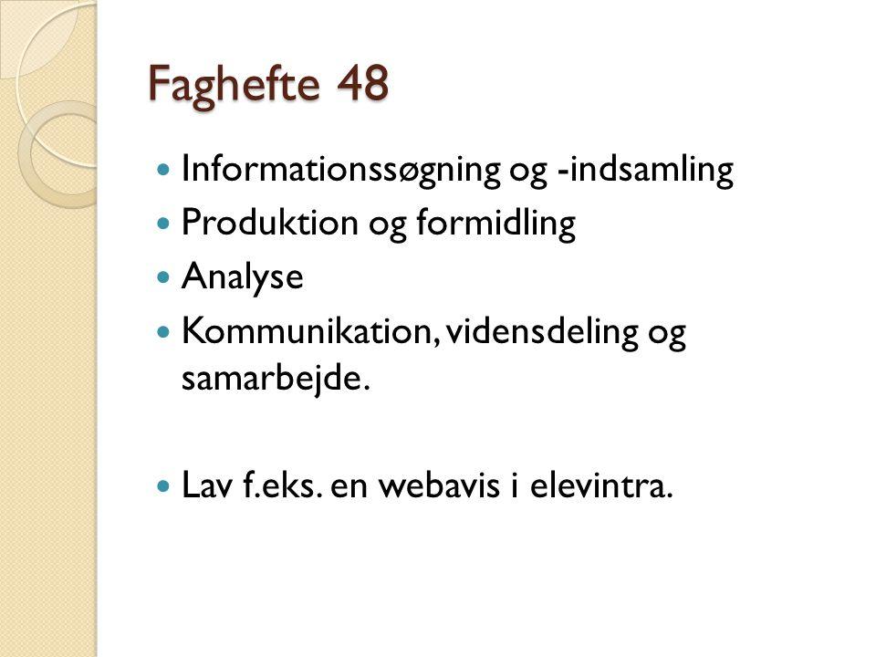 Faghefte 48 Informationssøgning og -indsamling Produktion og formidling Analyse Kommunikation, vidensdeling og samarbejde.