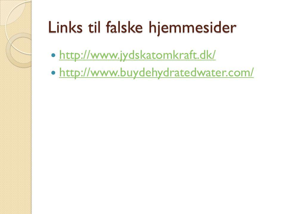 Links til falske hjemmesider http://www.jydskatomkraft.dk/ http://www.buydehydratedwater.com/