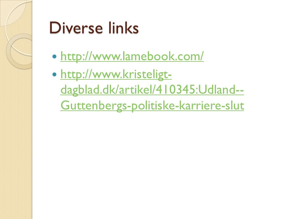 Diverse links http://www.lamebook.com/ http://www.kristeligt- dagblad.dk/artikel/410345:Udland-- Guttenbergs-politiske-karriere-slut http://www.kristeligt- dagblad.dk/artikel/410345:Udland-- Guttenbergs-politiske-karriere-slut