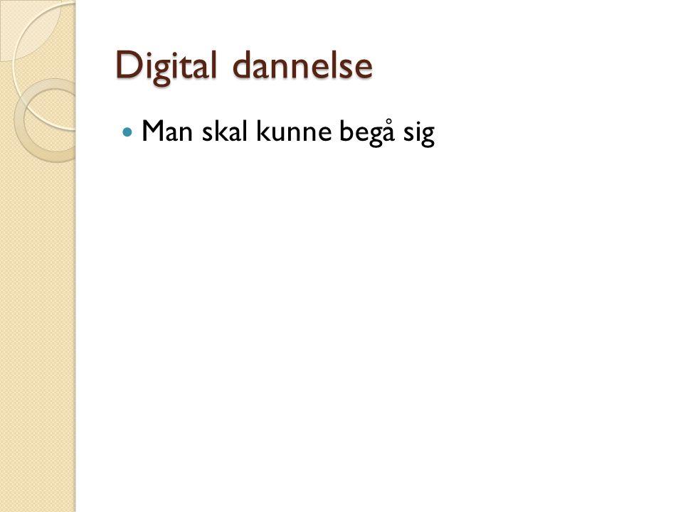 Digital dannelse Man skal kunne begå sig