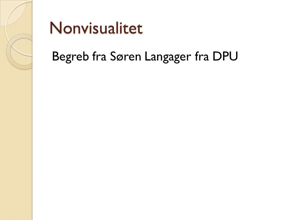 Nonvisualitet Begreb fra Søren Langager fra DPU