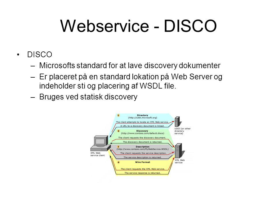 Webservice - DISCO DISCO –Microsofts standard for at lave discovery dokumenter –Er placeret på en standard lokation på Web Server og indeholder sti og placering af WSDL file.